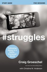 #Struggles Study Guide: Following Jesus in a Selfie-Centered World - eBook