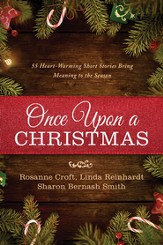 Once Upon a Christmas: 55 Heartwarming Short Stories Bring Meaning to the Season - eBook