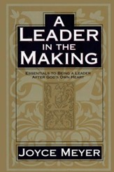 A Leader in the Making: Essentials to Being a Leader After God's Own Heart - eBook