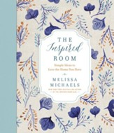 The Inspired Room: Simple Ideas to Love the Home You Have - eBook