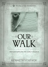 Our Walk: Reflections on the Early Church: Thirty Days of Deeper Devotion in James - eBook