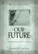 Our Future: Reflections on the Early Church: Thirty Days of Deeper Devotion in Revelation - eBook