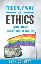 The Only Way is Ethics: Quiltbag: Jesus and Sexuality - eBook