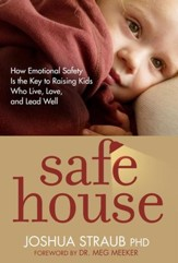 Safe House: How Emotional Safety Is the Key to Raising Kids Who Live, Love, and Lead Well - eBook
