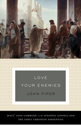 Love Your Enemies: Jesus' Love Command in the Synoptic Gospels and the Early Christian Paraenesis (A History of the Tradition and Interpretation of Its Uses) - eBook