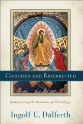Crucified and Resurrected: Restructuring the Grammar of Christology - eBook