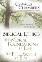 Biblical Ethics / The Moral Foundations of Life / The Philosophy of Sin: Ethical Principles for the Christian Life - eBook