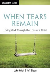 When Tears Remain: Loving God Through the Loss of a Child / Digital original - eBook