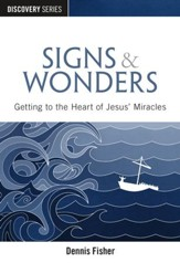 Signs & Wonders: Getting to the Heart of Jesus' Miracles / Digital original - eBook