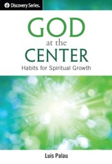 God at the Center: Habits for Spiritual Growth / Digital original - eBook
