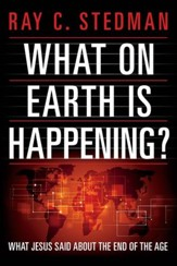 What on Earth Is Happening: What Jesus Said About the End of the Age - eBook