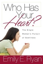Who Has Your Heart?: The Single Woman's Pursuit of Godliness - eBook