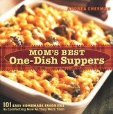 Mom's Best One-Dish Suppers: 101 Easy Homemade  Favorites As Comforting Now As They Were Then