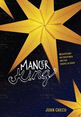 Manger King: Meditations on Christmas and the Gospel of Hope - eBook