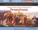 A Primary Source History of the Colony of Pennsylvania - Unabridged Audiobook on CD