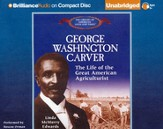 George Washington Carver: The Life of the Great American Agriculturalist - Unabridged Audiobook on CD