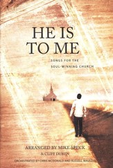 He Is To Me: Songs for the Soul-Winning Church (Anthem Collection)