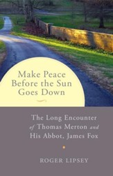 Make Peace Before the Sun Goes Down: The Long Encounter of Thomas Merton and His Abbot, James Fox