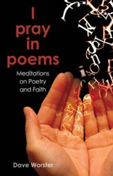 I pray in poems: Meditations on Poetry and Faith - eBook