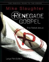 Renegade Gospel - Large Print Edition: The Rebel Jesus