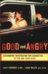 Good and Angry: Exchanging Frustration for Character... in You and Your Kids!