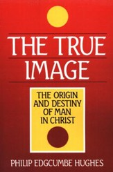True Image: Christ as the Origin and Destiny of Man