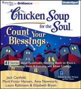 Chicken Soup for the Soul: Count Your Blessings - 41 Stories about Gratitude, Getting Back to Basics, Recovering from Adversity, and Silver Linin