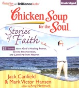 Chicken Soup for the Soul: Stories of Faith - 31 Stories About God's Healing Power, Divine Intervention, and Comfort from Heaven Unabridged Audiobook on CD