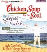 Chicken Soup for the Soul: Stories of Faith - 39 Stories About Answered Prayers, the Power of Love, Family, and Making a Difference Unabridged Audiobook on CD