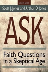 Ask: Faith Questions in a Skeptical Age - Leader Guide