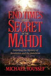 End Times and the Secret of the Mahdi: Unlocking the Mystery of Revelation and the Antichrist - eBook