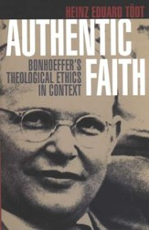 Authentic Faith: Bonhoeffer's Theological Ethics in Context