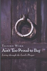 Ain't Too Proud to Beg: Exercises in Prayerful Theology