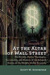 At the Altar of Wall Street: The Rituals, Myths, Theologies, Sacraments, and Mission of the Religion Known as the Modern Global Economy - eBook