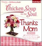 Chicken Soup for the Soul: Thanks Mom - 33 Stories of Favorite Moments, Mom to the Rescue, and What Goes Around Unabridged Audiobook on CD