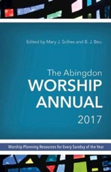 The Abingdon Worship Annual 2017: Worship Planning Resources for Every Sunday of the Year - eBook