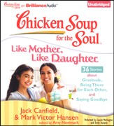 Chicken Soup for the Soul: Like Mother, Like Daughter - 36 Stories About Gratitude, Being There for Each Other, and Saying Goodbye Unabridged Audiobook on CD