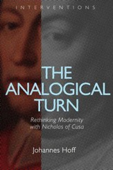 The Analogical Turn: Rethinking Modernity with Nicholas of Cusa - eBook