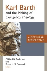 Karl Barth and the Making of Evangelical Theology: A Fifty-Year Perspective - eBook