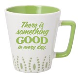 There Is Something Good In Every Day Mug