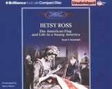 Betsy Ross: The American Flag and Life in a Young America - Unabridged Audiobook on CD