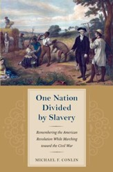 One Nation Divided by Slavery: Remembering the American Revolution While Marchingtoward the Civil War - eBook