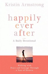 Happily Ever After: Walking with Peace and Courage Through a Year of Divorce - eBook