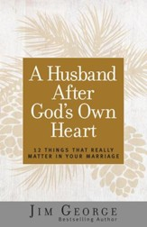 A Husband After God's Own Heart: 12 Things That Really Matter in Your Marriage - eBook