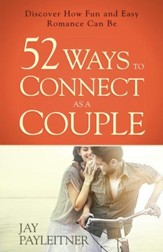 52 Ways to Connect as a Couple: Discover How Fun and Easy Romance Can Be - eBook