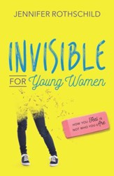 Invisible for Young Women: How You Feel Is Not Who You Are - eBook