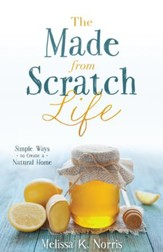 The Made-from-Scratch Life: Simple Ways to Create a Natural Home - eBook