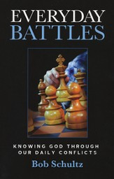 Everyday Battles: Knowing God Through Our Daily Conflicts