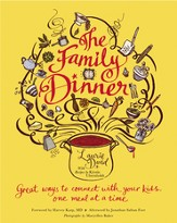 The Family Dinner: Great Ways to Connect with Your Kids, One Meal at a Time - eBook