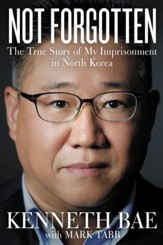 Not Forgotten: The True Story of My Imprisonment in North Korea - eBook